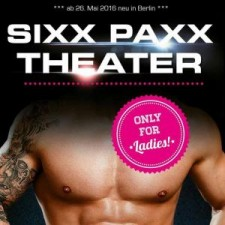 SIXX PAXX THEATER ab 26.05. only for Ladies